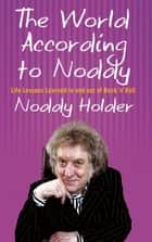 The World According To Noddy - Life Lessons Learned In and Out of Rock & Roll ebook by Noddy Holder