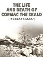 The Life And Death Of Cormac The Skald ebook by