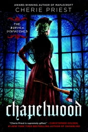 Chapelwood - The Borden Dispatches ebook by Cherie Priest