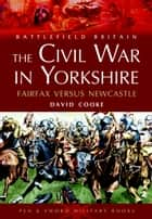 The Civil War in Yorkshire ebook by David Cooke