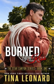 Burned by a Kiss - The Star Canyon Series - Book One ebook by Tina Leonard