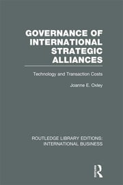 Governance of International Strategic Alliances (RLE International Business) - Technology and Transaction Costs ebook by Joanne Oxley