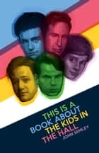 This Is a Book About the Kids in the Hall ebook by John Semley