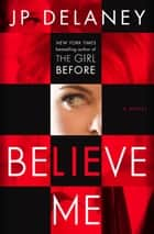 Believe Me - A Novel ebook by JP Delaney