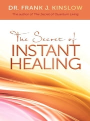 The Secret of Instant Healing ebook by Frank J. Kinslow