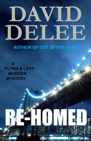 Re-Homed - A Flynn & Levy Murder Mystery ebook by David DeLee