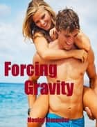Forcing Gravity ebook by Monica Alexander