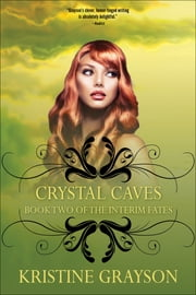 Crystal Caves - Book Two of the Interim Fates ebook by Kristine Grayson