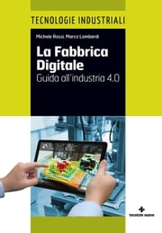La Fabbrica Digitale - Guida all'industria 4.0 ebook by Michele Rossi