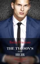 The Tycoon's Shock Heir (Mills & Boon Modern) ekitaplar by Bella Frances