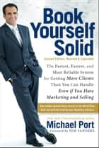 Book Yourself Solid - The Fastest, Easiest, and Most Reliable System for Getting More Clients Than You Can Handle Even if You Hate Marketing and Selling 電子書籍 by Michael Port