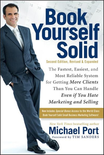 Book Yourself Solid - The Fastest, Easiest, and Most Reliable System for Getting More Clients Than You Can Handle Even if You Hate Marketing and Selling ebook by Michael Port