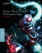 Maya Visual Effects The Innovator's Guide - Autodesk Official Press ebook by Eric Keller