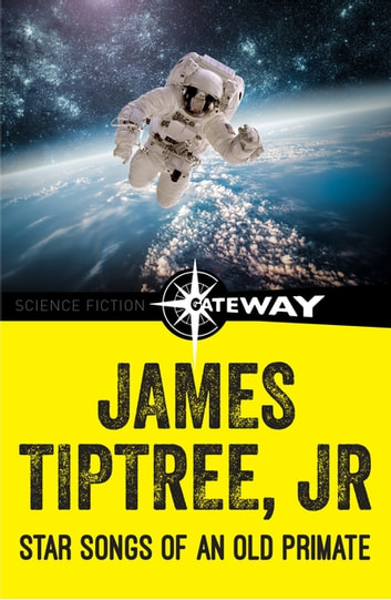 Star Songs of an Old Primate ebook by James Tiptree Jr.