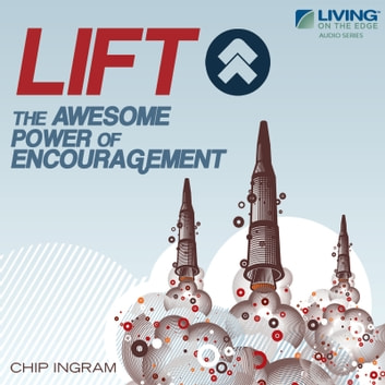 LIFT! - The Awesome Power of Encouragement audiobook by Chip Ingram
