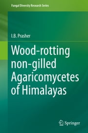 Wood-rotting non-gilled Agaricomycetes of Himalayas ebook by I.B. Prasher