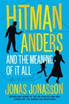 Hitman Anders and the Meaning of It All eBook par Jonas Jonasson,Rachel Willson-Broyles