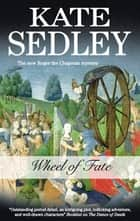 Wheel of Fate - A Roger the Chapman Medieval Mystery 19 ebook by Kate Sedley