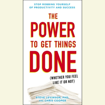The Power to Get Things Done - (Whether You Feel Like It or Not) audiobook by Steve Levinson, Ph.D.,Chris Cooper