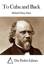 To Cuba and Back ebook by Richard Henry Dana Jr.