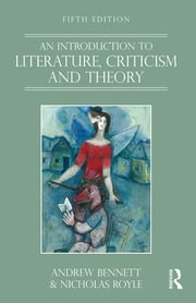 An Introduction to Literature, Criticism and Theory ebook by Andrew Bennett,Nicholas Royle