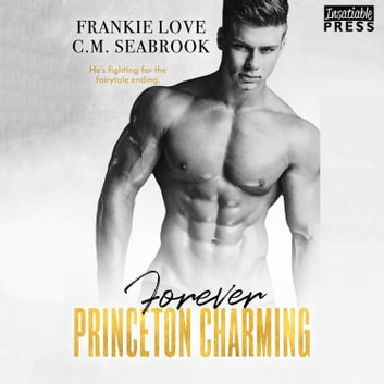 Forever Princeton Charming - The Princeton Charming Series, Book Four audiobook by Frankie Love,C.M. Seabrook