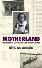 Motherland - Growing Up with the Holocaust ebook by Rita Goldberg