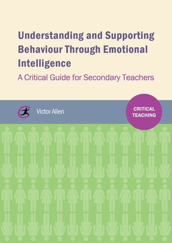 Understanding and supporting behaviour through emotional intelligence - A critical guide for secondary teachers ebook by Victor Allen