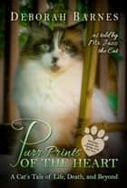 Purr Prints of the Heart - A Cat's Tale of Life, Death, and Beyond ebook by Deborah Barnes