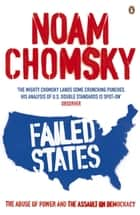 Failed States - The Abuse of Power and the Assault on Democracy ebook by Noam Chomsky