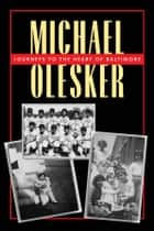 Journeys to the Heart of Baltimore ebook by Michael Olesker