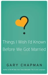 Things I Wish I'd Known Before We Got Married ebook by Gary D Chapman