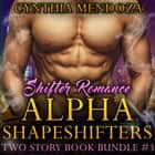 Shifter Romance: Alpha Shapeshifters 2 Story Book Bundle #3 (Wolf Shifter, Lion Shifter Paranormal Bundle) audiobook by Cynthia Mendoza