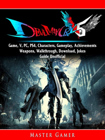 Devil May Cry 5 Game, V, PC, PS4, Characters, Gameplay, Achievements,  Weapons, Walkthrough, Download, Jokes, Guide Unofficial