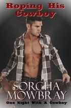 Roping His Cowboy ebook by Sorcha Mowbray