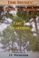 Time Odyssey: The Soul's Memory; Part III: Awakening ebook by J. F. Weckesser
