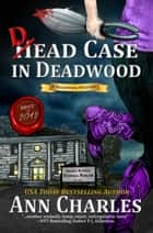 Dead Case in Deadwood ebook by Ann Charles