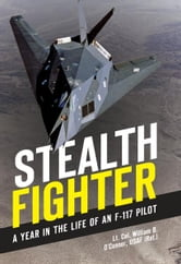 Stealth Fighter - A Year in the Life of an F-117 Pilot ebook by Lt. Col. William B. O'Connor, USAF (ret.)