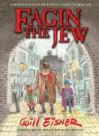 Fagin The Jew 10th Anniversary Edition ebook by Will Eisner
