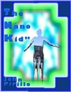 The Nano Kid ebook by John Pirillo