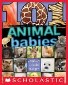 101 Animal Babies ebook by Gilda Berger, Melvin Berger