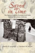 Saved in Time: The Fight to Establish Florissant Fossil Beds National Monument, Colorado ebook by Estella B. Leopold,Herbert W. Meyer