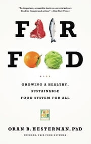 Fair Food - Growing a Healthy, Sustainable Food System for All 電子書 by Oran B. Hesterman