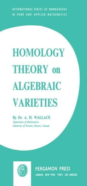 Homology Theory on Algebraic Varieties ebook by Wallace, Andrew H.
