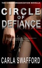 Circle of Defiance - The Circle Series, #5 ebook by Carla Swafford