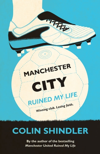 Manchester City Ruined My Life ebook by Colin Shindler
