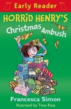 Horrid Henry's Christmas Ambush - Book 37 ebook by Francesca Simon, Tony Ross