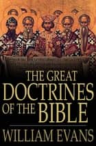 The Great Doctrines of the Bible ebook by William Evans