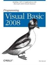 Programming Visual Basic 2008 - Build .NET 3.5 Applications with Microsoft's RAD Tool for Business ebook by Tim Patrick