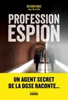 Profession espion ebook by Olivier Mas
